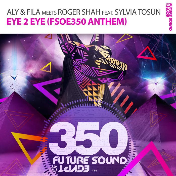 Aly And Fila Meets Roger Shah Feat. Sylvia Tosun – Eye 2 Eye [FSOE350 Anthem]