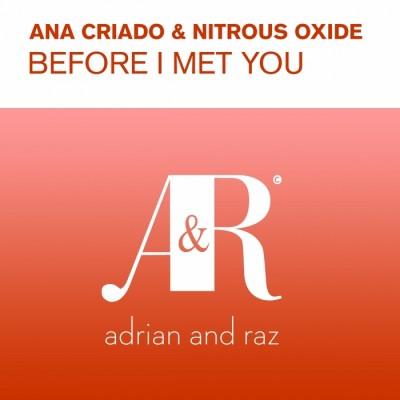 Ana Criado And Nitrous Oxide – Before I Met You