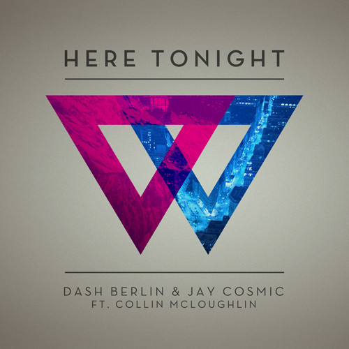 Dash Berlin And Jay Cosmic Feat. Collin Mcloughlin – Here Tonight