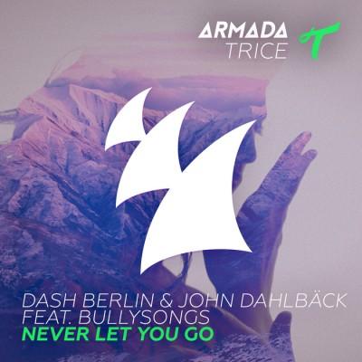 Dash Berlin And John Dahlback Feat. BullySongs – Never Let You Go