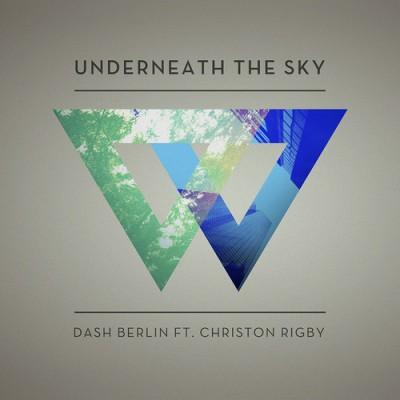 Dash Berlin Feat. Christon Rigby – Underneath The Sky