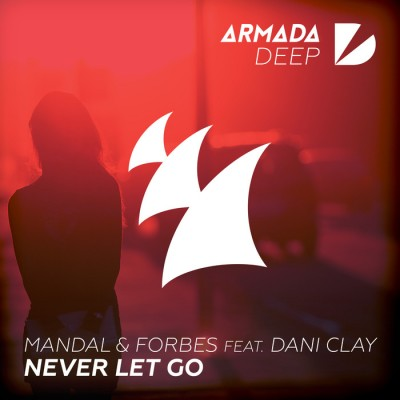 Mandal And Forbes Feat. Dani Clay – Never Let Go