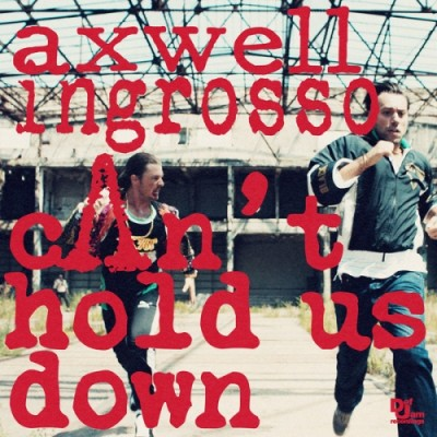 Axwell And Ingrosso – Can't Hold Us Down