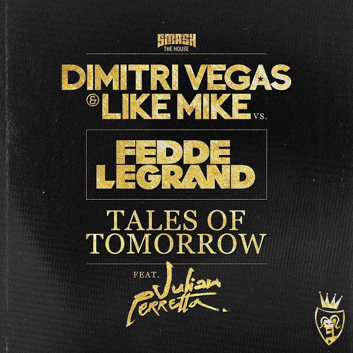 Dimitri Vegas And Like Mike VS Fedde Le Grand Feat. Julian Perretta – Tales Of Tomorrow