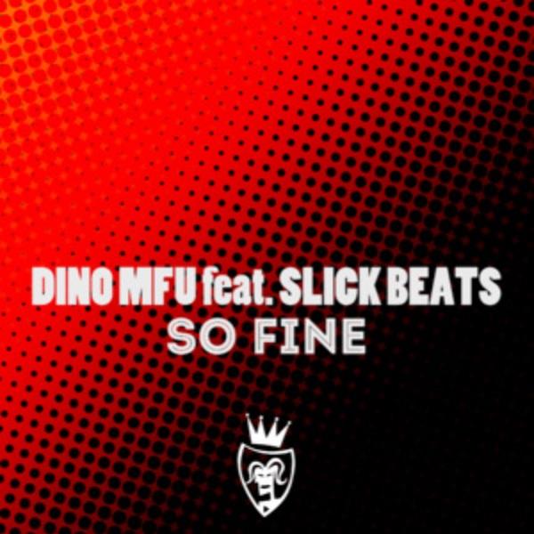 Dino MFU And Slick Beats – So Fine