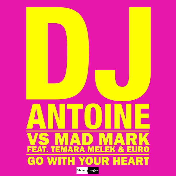 DJ Antoine VS Mad Mark Feat. Temara Melek And Euro – Go With Your Heart