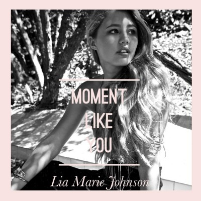 Lia Marie Johnson – Moment Like You