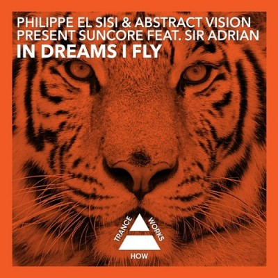 Philippe El Sisi And Abstract Vision Present Suncore Feat. Sir Adrian – In Dreams I Fly