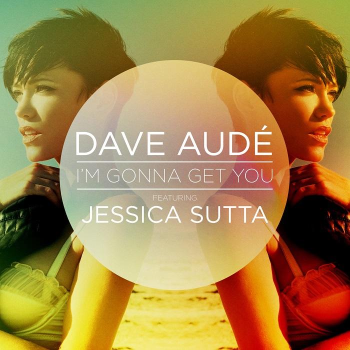 Dave Audé Feat. Jessica Sutta – I'm Gonna Get You