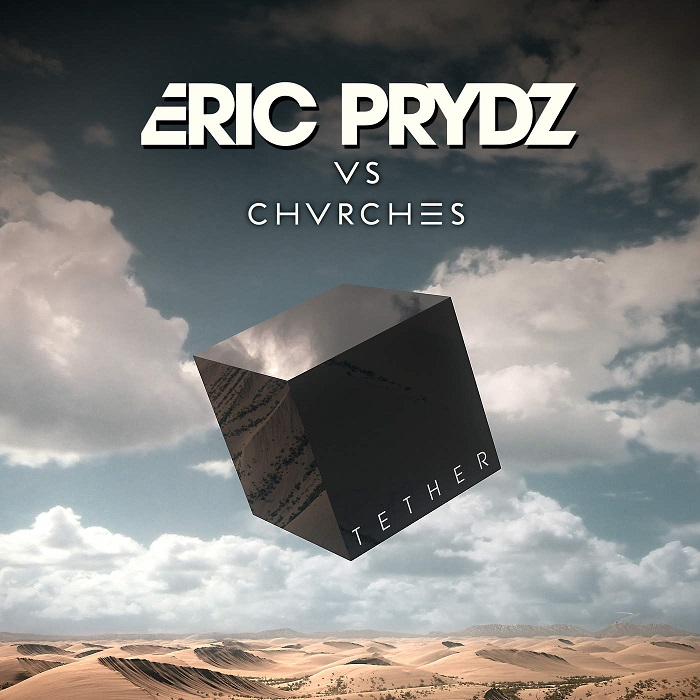 Eric Prydz VS Chvrches – Tether