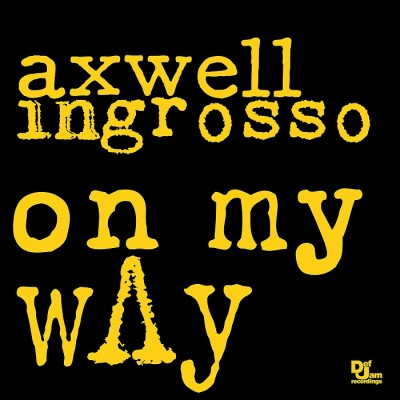Axwell And Ingrosso – On My Way