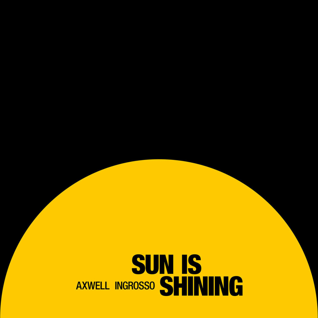 Axwell And Ingrosso – Sun Is Shining