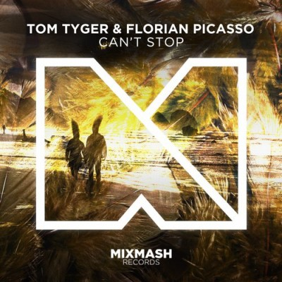 Tom Tyger And Florian Picasso – Can't Stop