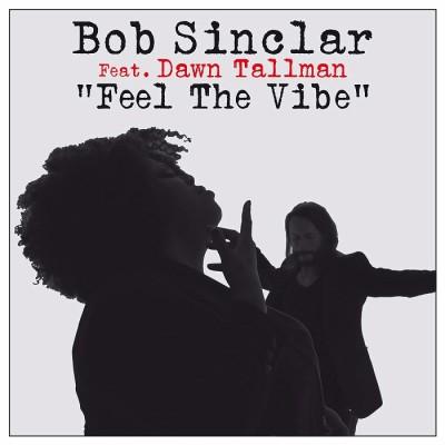 Bob Sinclar Feat. Dawn Tallman – Feel The Vibe