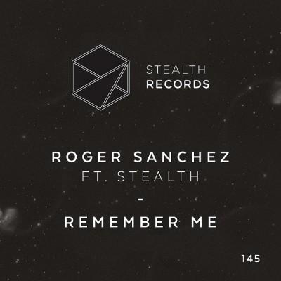 Roger Sanchez Feat. Stealth – Remember Me