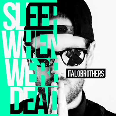 Italobrothers – Sleep When We're Dead