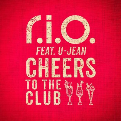 R.I.O. Feat. U-Jean – Cheers To The Club
