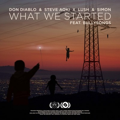 Don Diablo And Steve Aoki X Lush And Simon Feat. BullySongs – What We Started