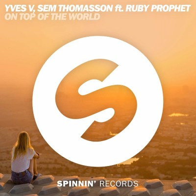 Yves V And Sem Thomasson Feat. Ruby Prophet – On Top Of The World