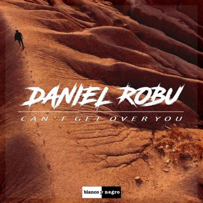 Daniel Robu – Can't Get Over You