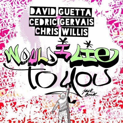 David Guetta, Cedric Gervais And Chris Willis – Would I Lie To You