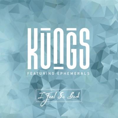 Kungs Feat. Ephemerals – I Feel So Bad
