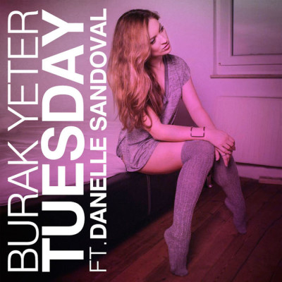 Burak Yeter Feat. Danelle Sandoval – Tuesday