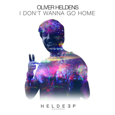 Oliver Heldens – I Don't Wanna Go Home