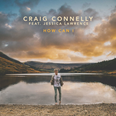 Craig Connelly Feat. Jessica Lawrence – How Can I