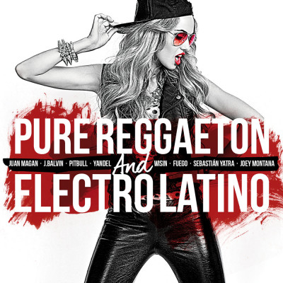 Pure Reggaeton And Electro Latino 2017