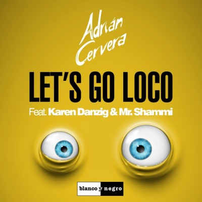 Adrian Cervera Feat. Karen Danzig And Mr. Shammi – Let's Go Loco