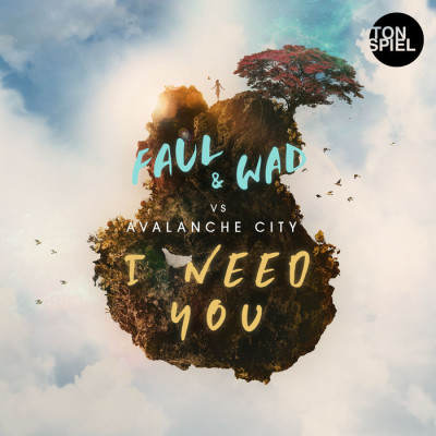 Faul And Wad VS Avalanche City – I Need You