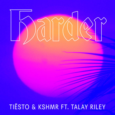 DJ Tiësto And KSHMR Feat. Talay Riley – Harder