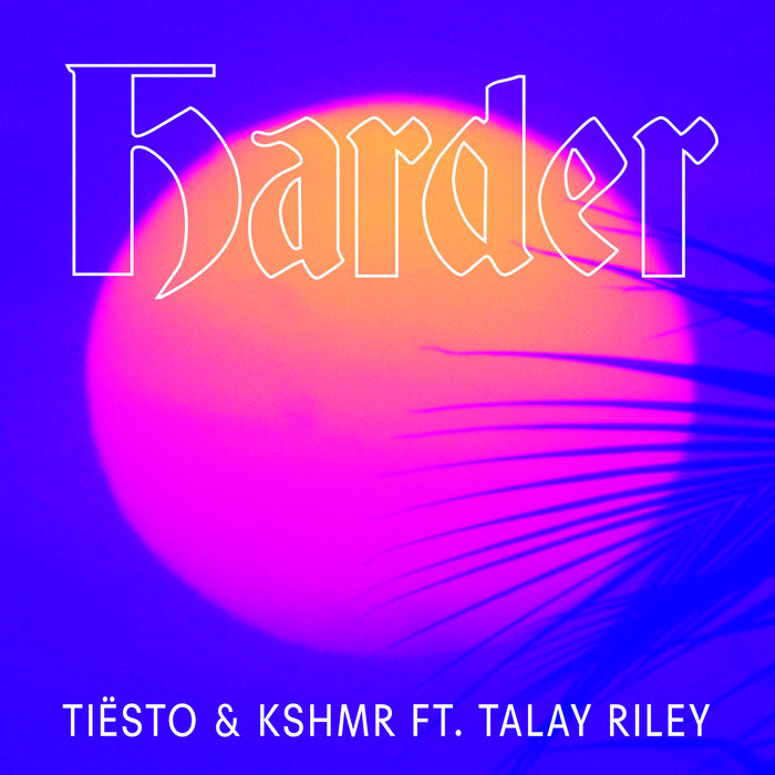 DJ Tiësto And KSHMR Feat. Talay Riley – Harder