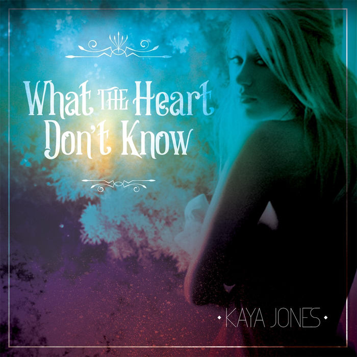 Kaya Jones – What The Heart Don't Know