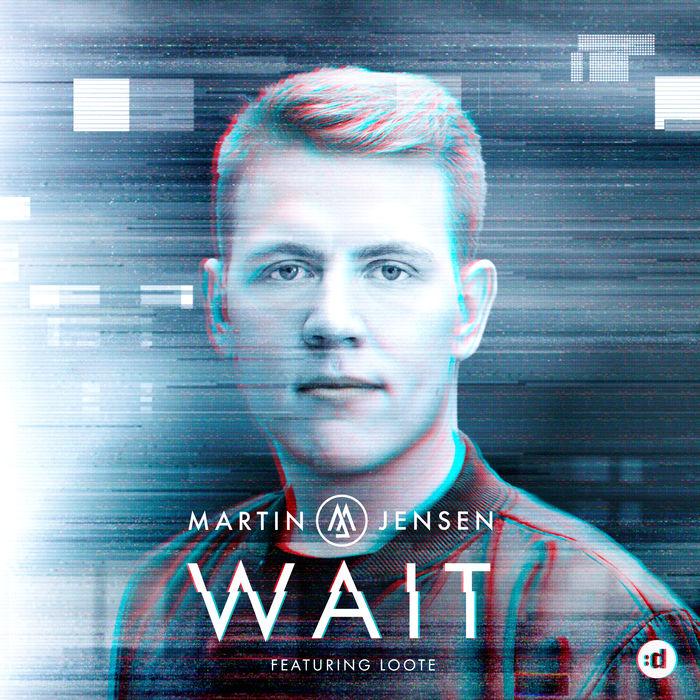 Martin Jensen Feat. Loote – Wait