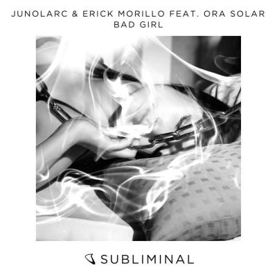 Junolarc And Erick Morillo Feat. Ora Solar – Bad Girl