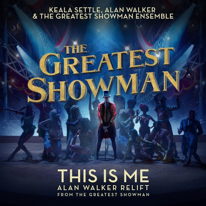 Alan Walker, Keala Settle And The Greatest Showman Ensemble – This Is Me