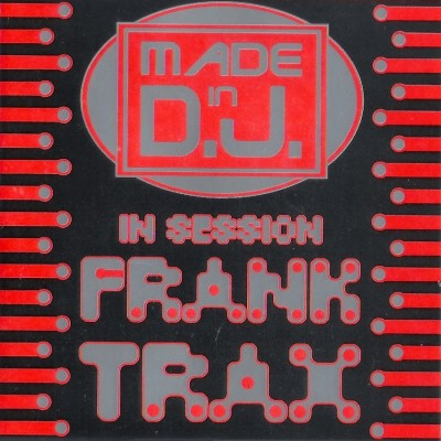 Made In D.J. In Session – Frank T.R.A.X.