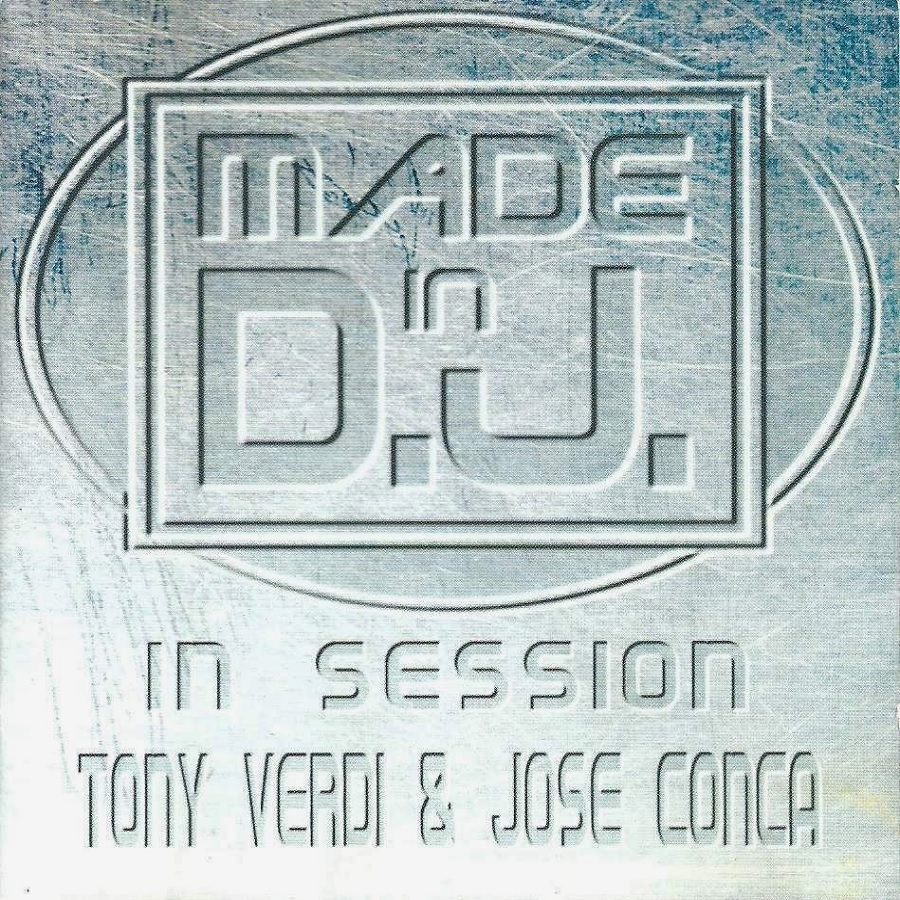 Made In D.J. In Session – Tony Verdi And Jose Conca