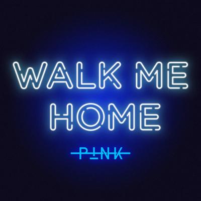 P!nk – Walk Me Home