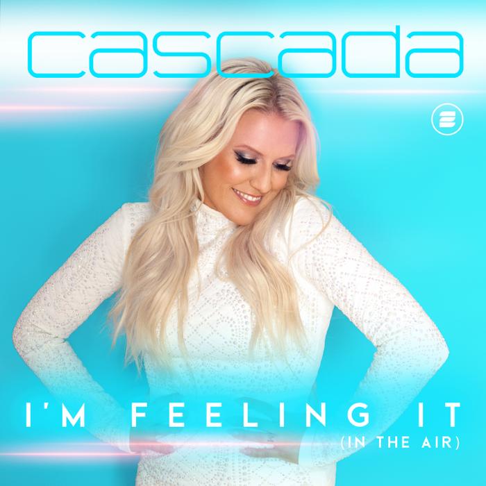 Cascada – I'm Feeling It [In The Air]