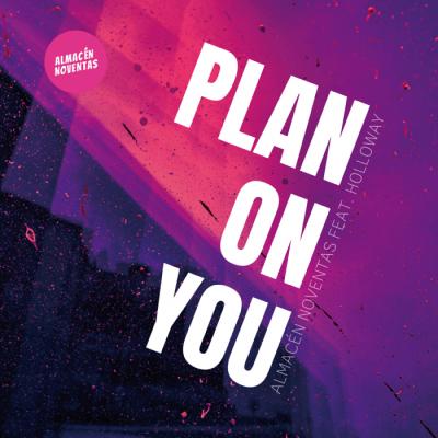 Almacén Noventas Feat. Holloway – Plan On You